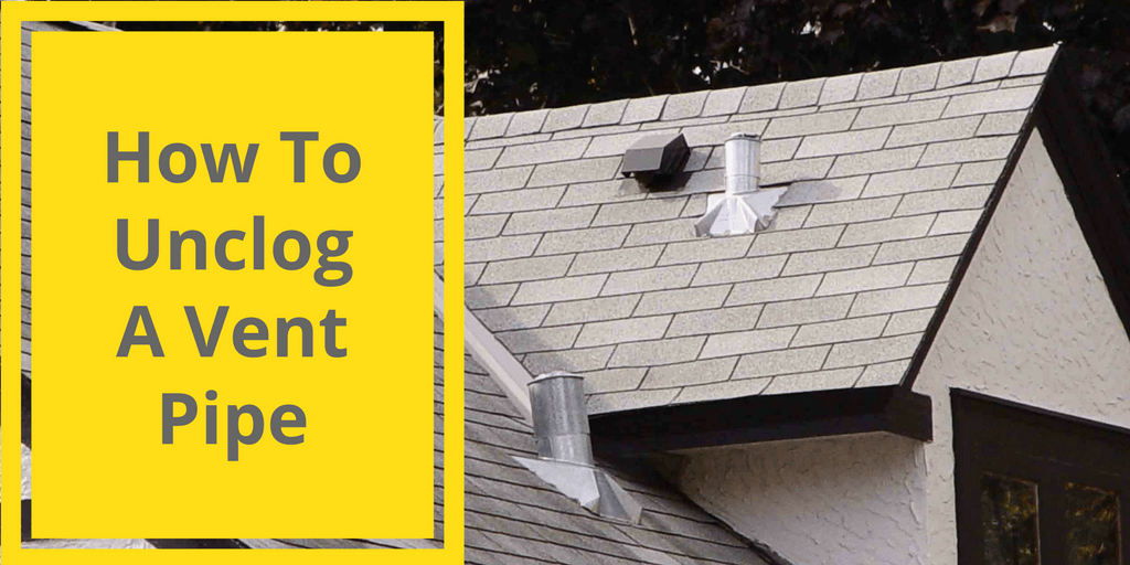 How To Unclog A Vent Pipe