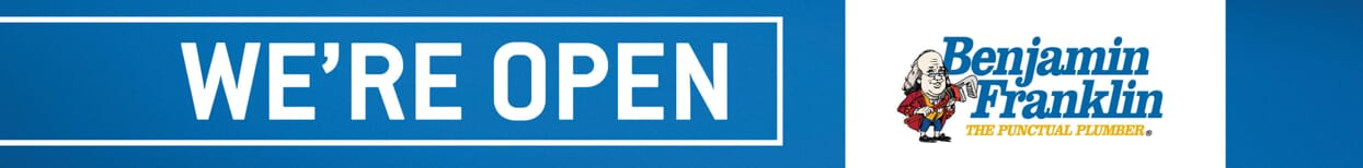 We're Open - Benjamin Franklin Plumbing